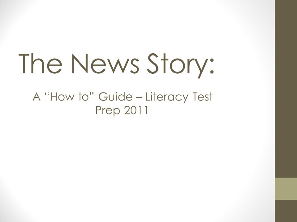 The News Story: A How to Guide – Literacy Test Prep 2011