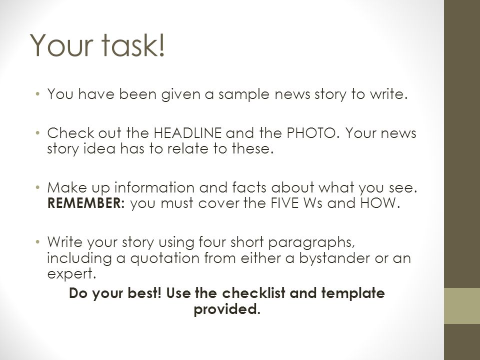Your task! You have been given a sample news story to write. Check out the HEADLINE and the PHOTO. Your news story idea has to relate to these. Make u