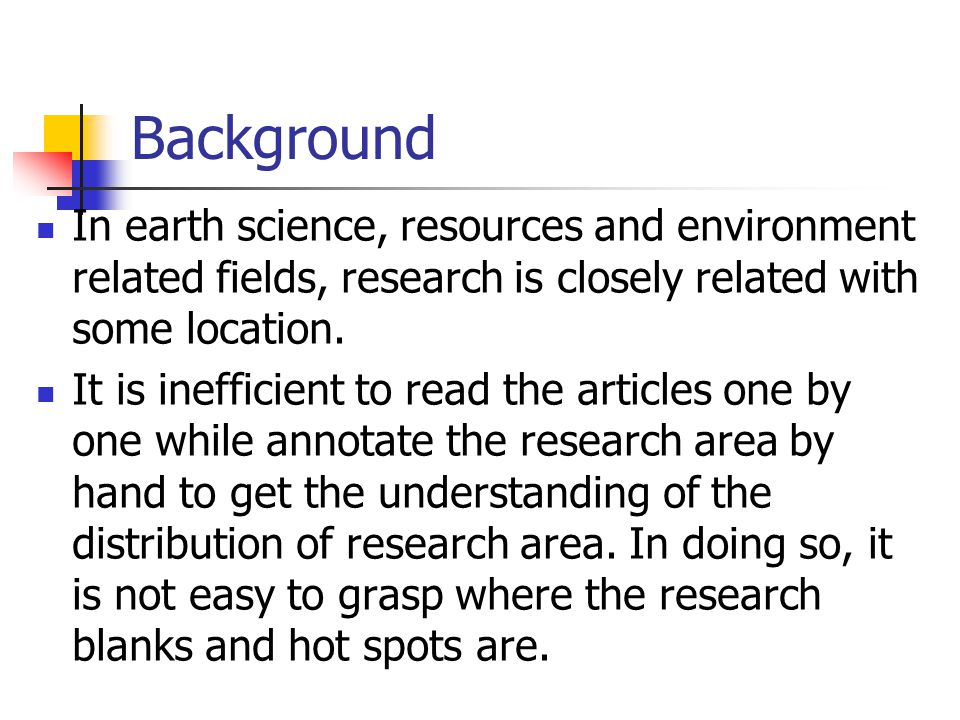 Background In earth science, resources and environment related fields, research is closely related with some location. It is inefficient to read the a