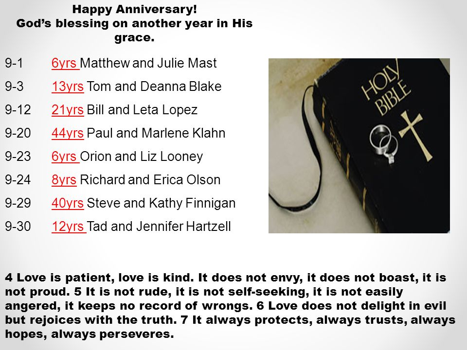 Happy Anniversary! Gods blessing on another year in His grace. 9-16yrs Matthew and Julie Mast 9-313yrs Tom and Deanna Blake 9-1221yrs Bill and Leta Lo