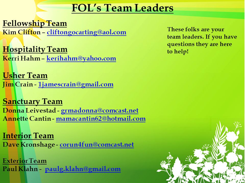 FOLs Team Leaders Fellowship Team Kim Clifton – cliftongocarting@aol.comcliftongocarting@aol.com Hospitality Team Kerri Hahm – kerihahm@yahoo.comkerih