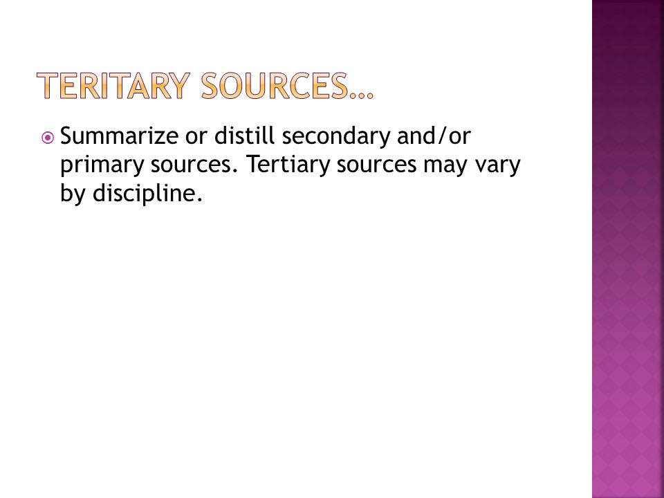Summarize or distill secondary and/or primary sources. Tertiary sources may vary by discipline.