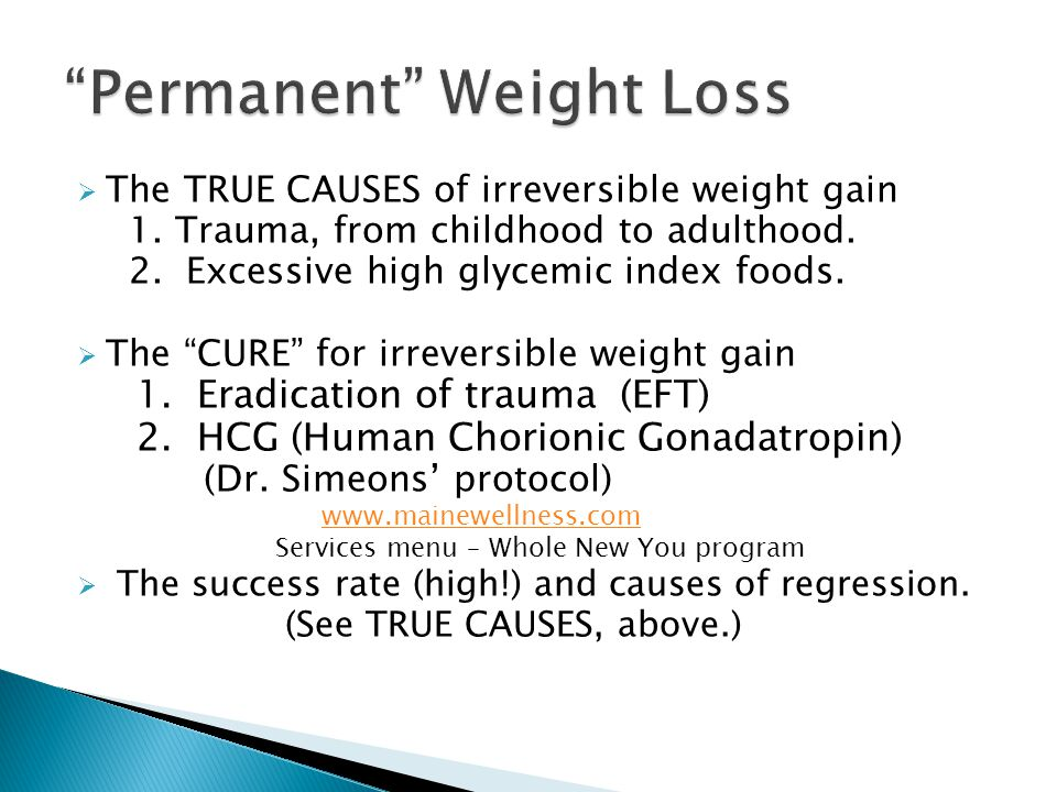 The TRUE CAUSES of irreversible weight gain 1. Trauma, from childhood to adulthood. 2. Excessive high glycemic index foods. The CURE for irreversible