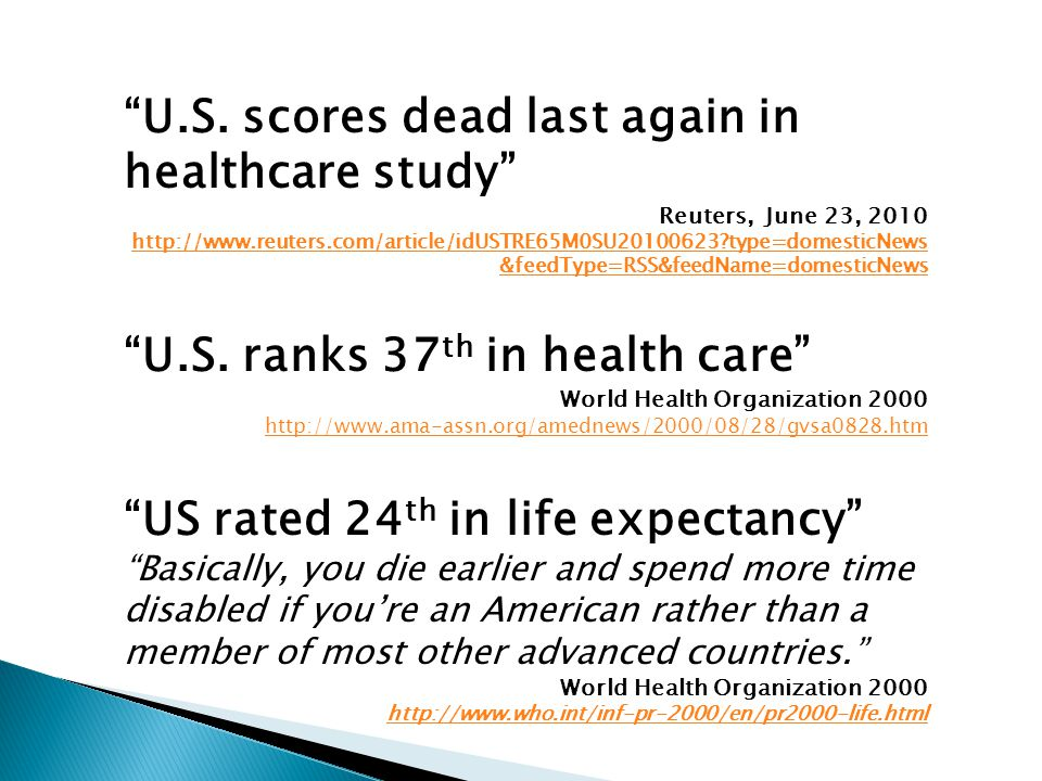 U.S. scores dead last again in healthcare study Reuters, June 23, 2010 http://www.reuters.com/article/idUSTRE65M0SU20100623?type=domesticNews &feedTyp