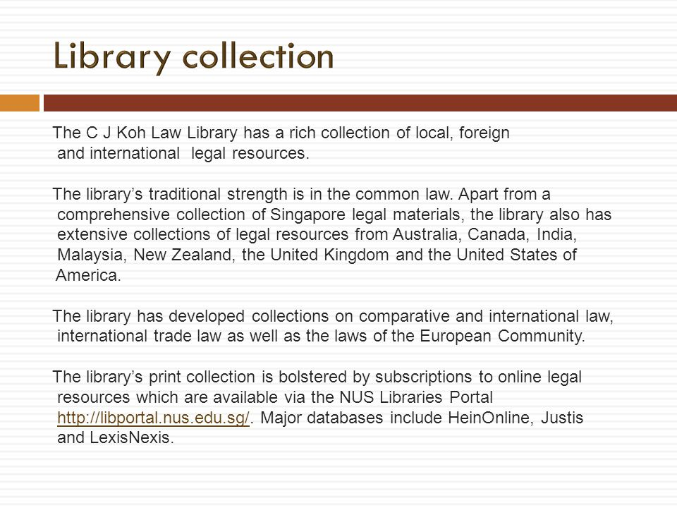 The C J Koh Law Library has a rich collection of local, foreign and international legal resources. The librarys traditional strength is in the common