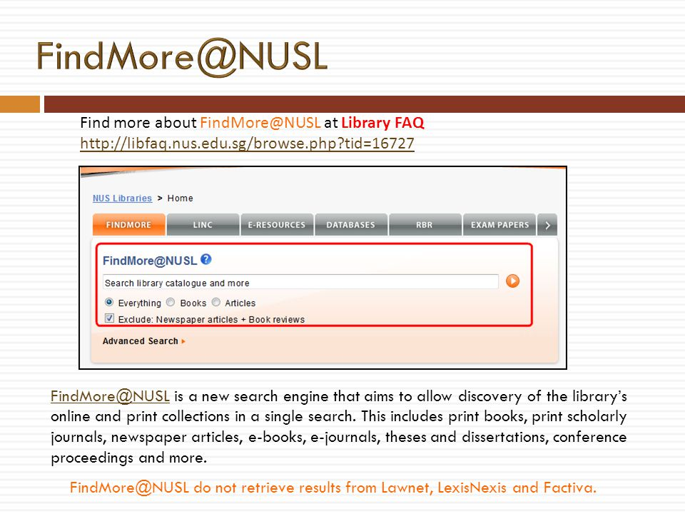 FindMore@NUSL do not retrieve results from Lawnet, LexisNexis and Factiva. Find more about FindMore@NUSL at Library FAQ http://libfaq.nus.edu.sg/brows