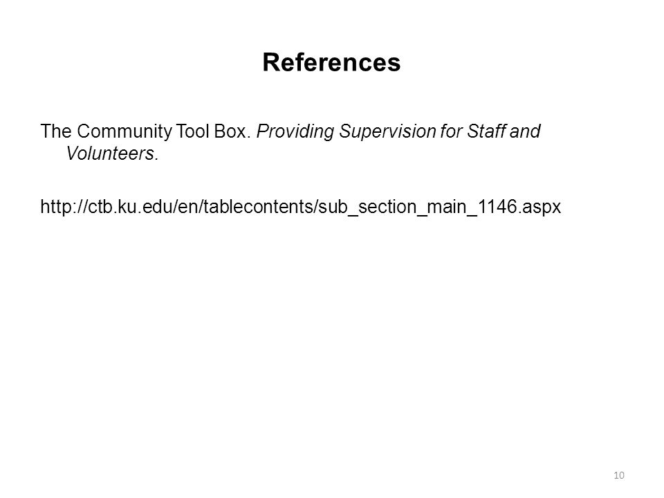 References The Community Tool Box. Providing Supervision for Staff and Volunteers.