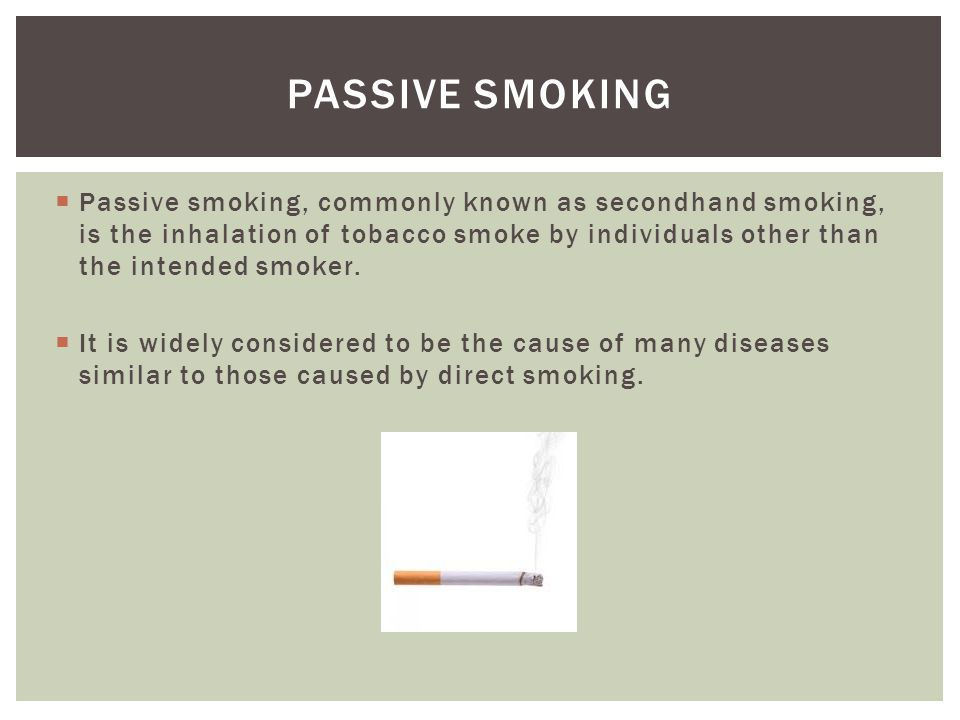 Passive smoking, commonly known as secondhand smoking, is the inhalation of tobacco smoke by individuals other than the intended smoker.