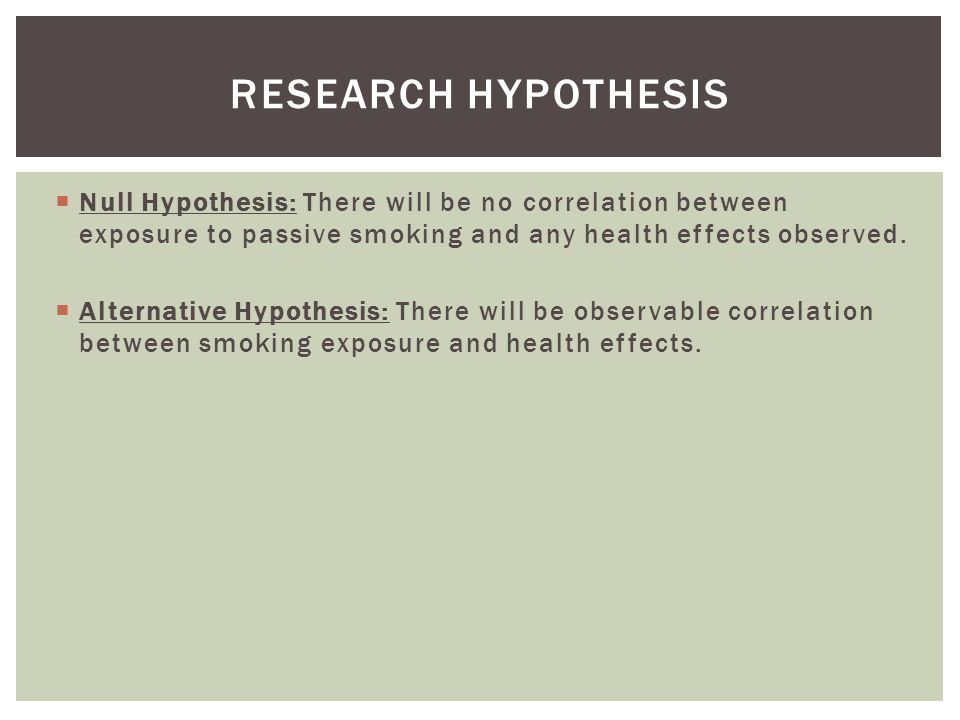 Null Hypothesis: There will be no correlation between exposure to passive smoking and any health effects observed.