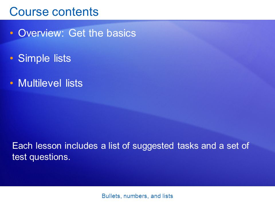 Bullets, numbers, and lists Overview: Get the basics Arranging information in lists can make it far easier to understand.