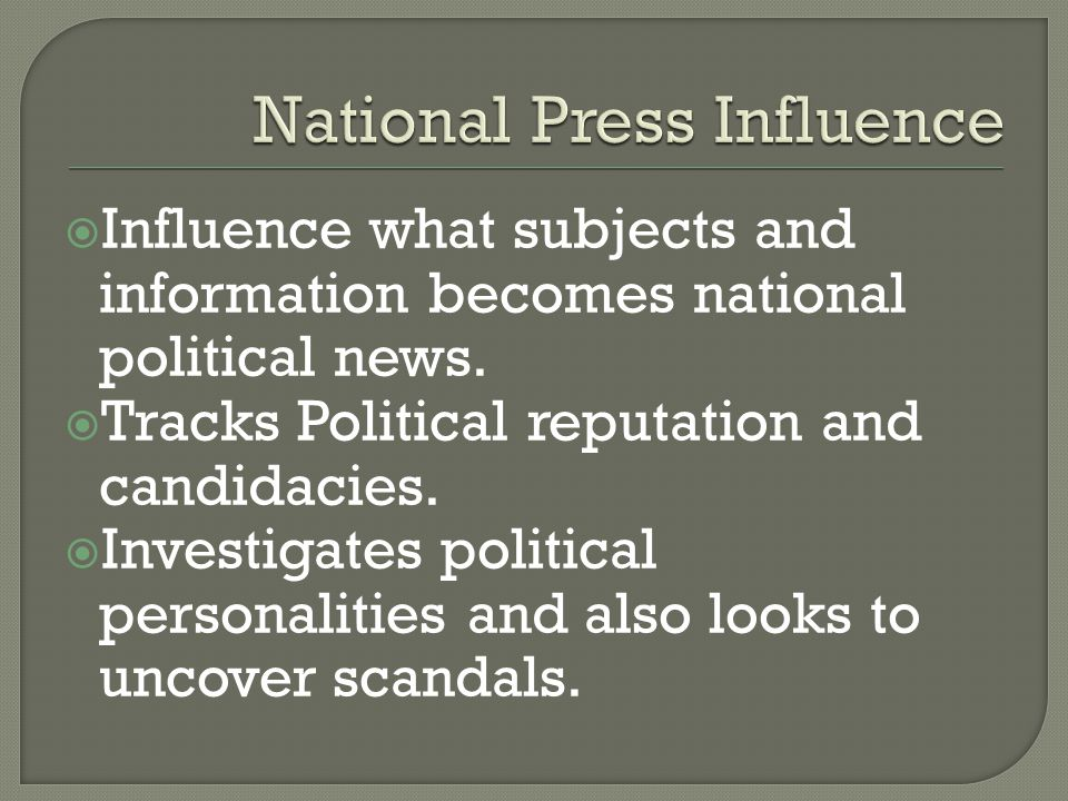 Influence what subjects and information becomes national political news.