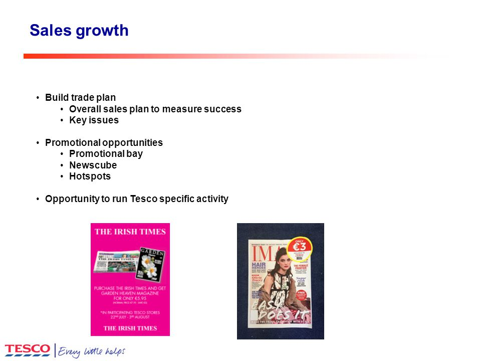 Sales growth Build trade plan Overall sales plan to measure success Key issues Promotional opportunities Promotional bay Newscube Hotspots Opportunity to run Tesco specific activity