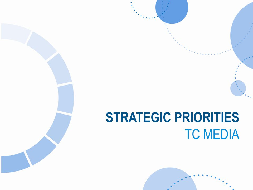 STRATEGIC PRIORITIES TC MEDIA