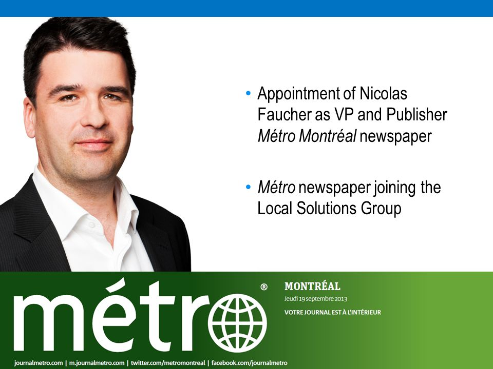 Appointment of Nicolas Faucher as VP and Publisher Métro Montréal newspaper Métro newspaper joining the Local Solutions Group