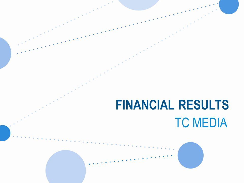 FINANCIAL RESULTS TC MEDIA