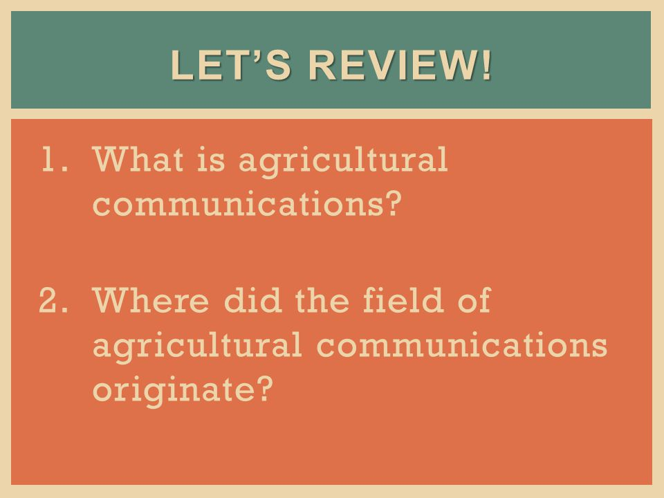 LETS REVIEW. 1.What is agricultural communications.