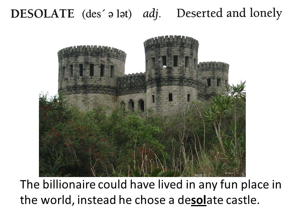 The billionaire could have lived in any fun place in the world, instead he chose a desolate castle.