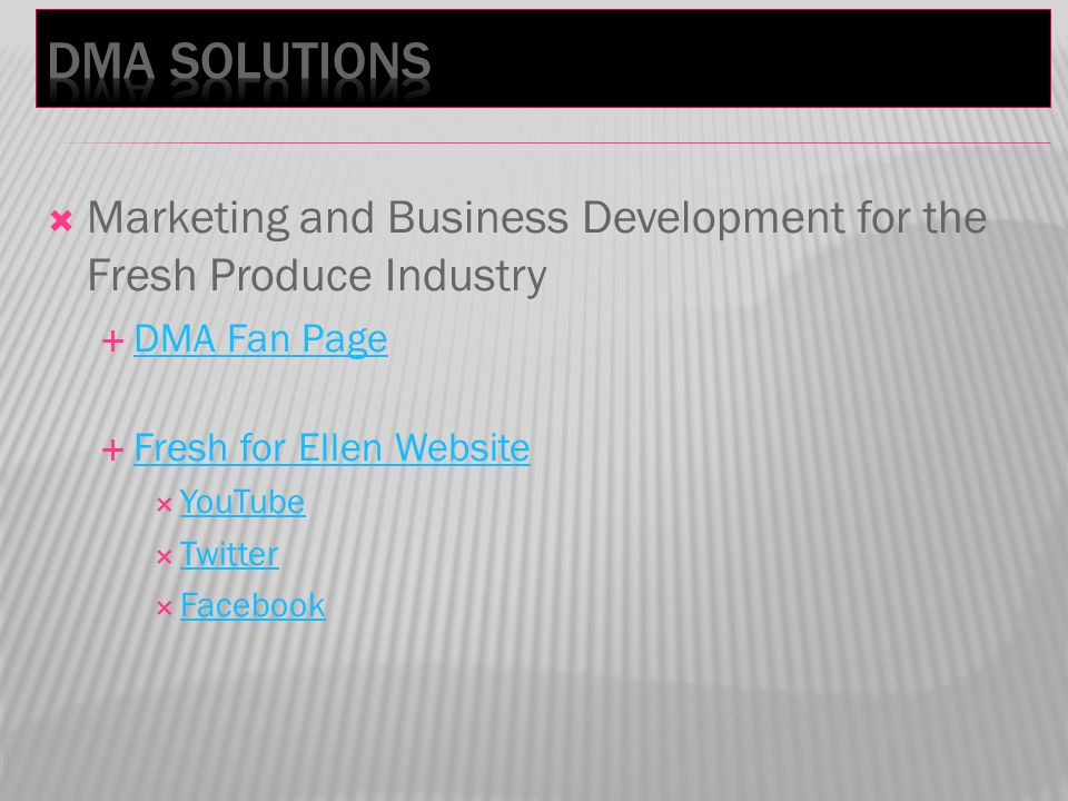Marketing and Business Development for the Fresh Produce Industry DMA Fan Page Fresh for Ellen Website YouTube Twitter Facebook