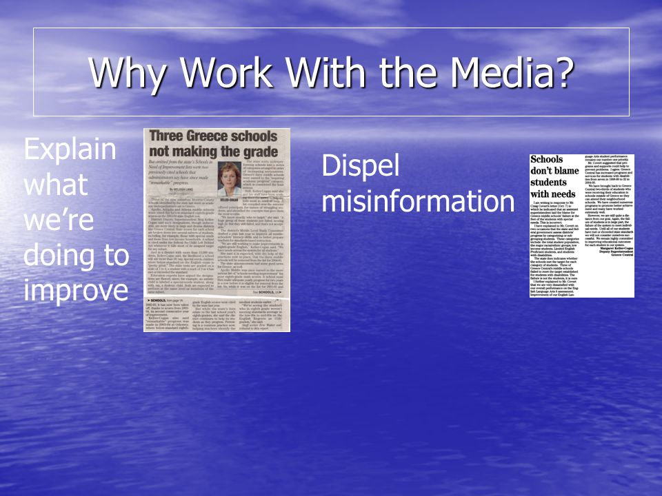 Why Work With the Media? Explain what were doing to improve Dispel misinformation