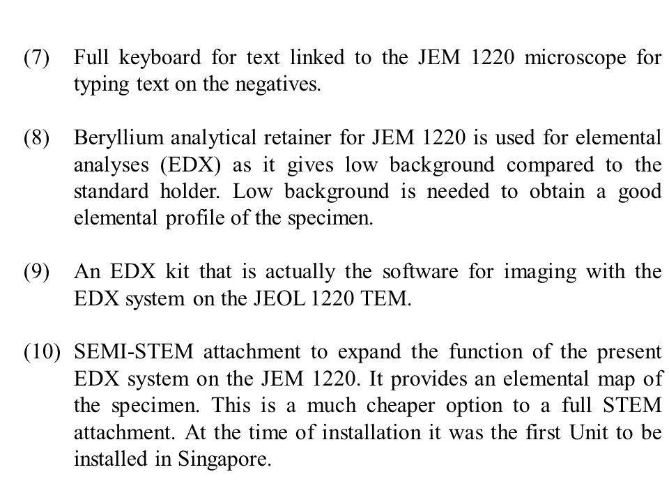 (7)Full keyboard for text linked to the JEM 1220 microscope for typing text on the negatives. (8)Beryllium analytical retainer for JEM 1220 is used fo