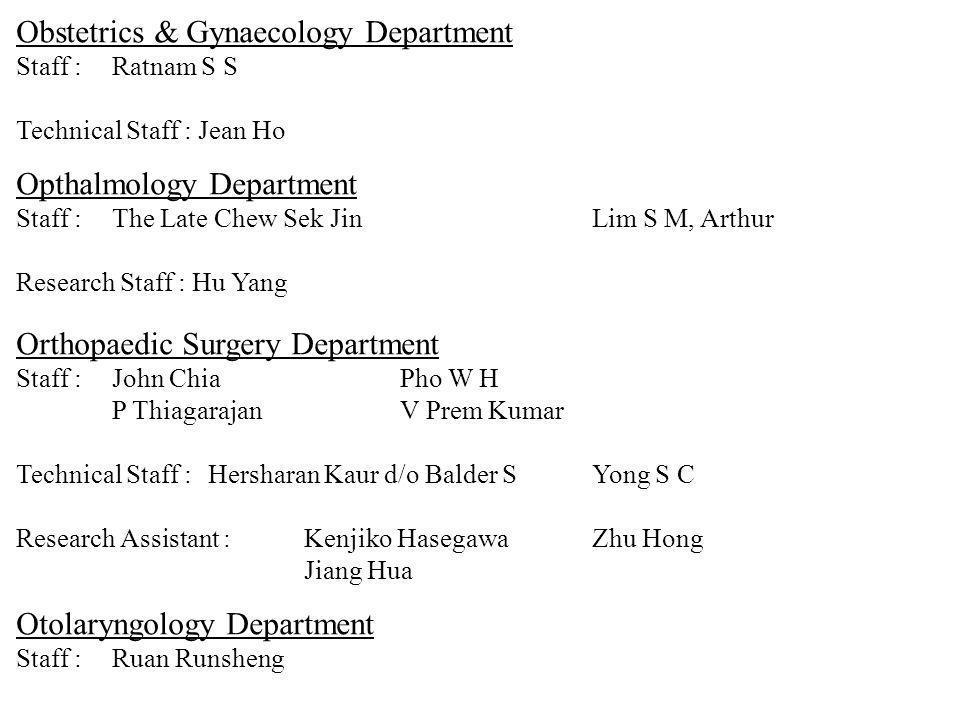 Obstetrics & Gynaecology Department Staff :Ratnam S S Technical Staff : Jean Ho Orthopaedic Surgery Department Staff :John ChiaPho W H P ThiagarajanV