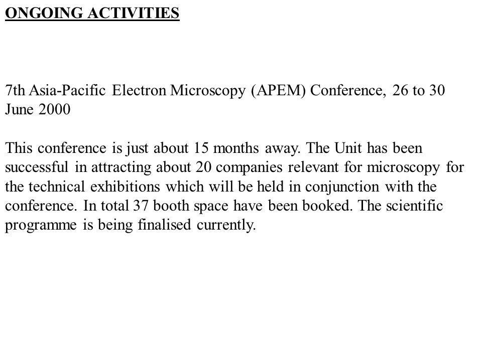 ONGOING ACTIVITIES 7th Asia-Pacific Electron Microscopy (APEM) Conference, 26 to 30 June 2000 This conference is just about 15 months away. The Unit h
