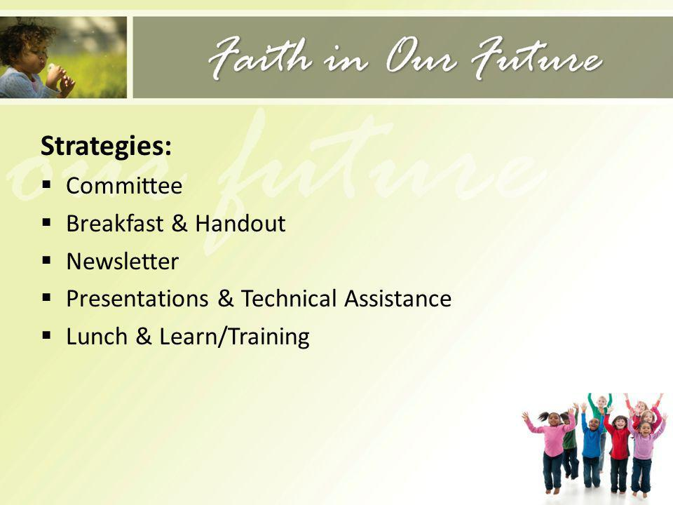 Strategies: Committee Breakfast & Handout Newsletter Presentations & Technical Assistance Lunch & Learn/Training