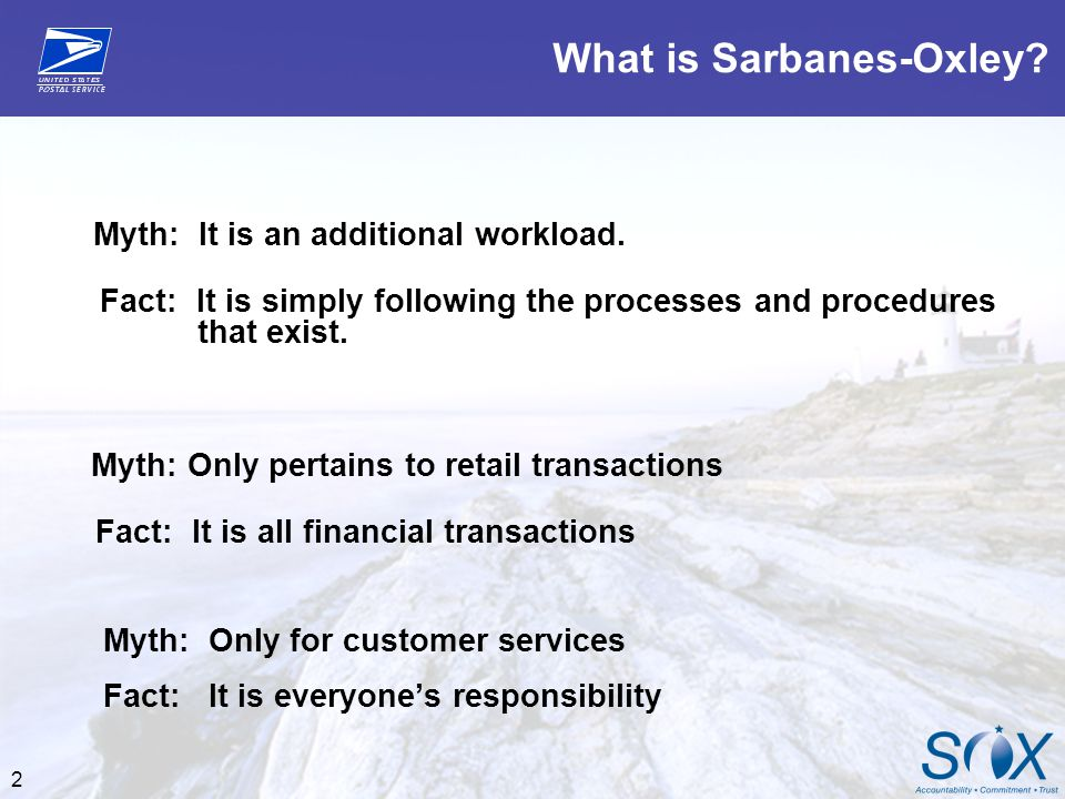 2 What is Sarbanes-Oxley? Myth: It is an additional workload. Fact: It is simply following the processes and procedures that exist. Myth: Only pertain