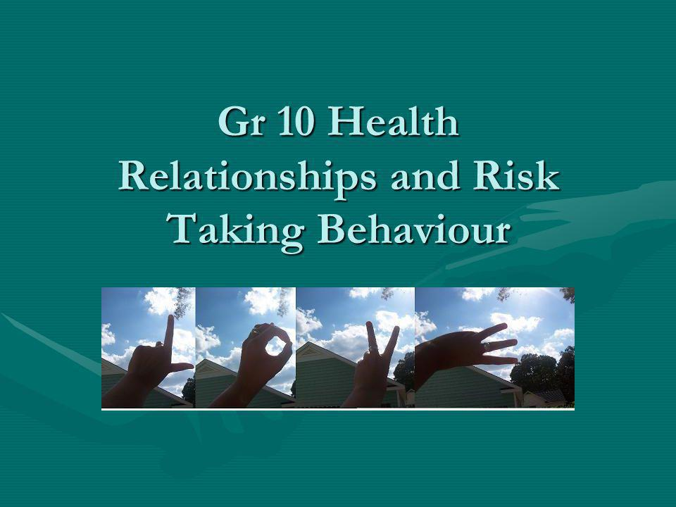 Gr 10 Health Relationships and Risk Taking Behaviour
