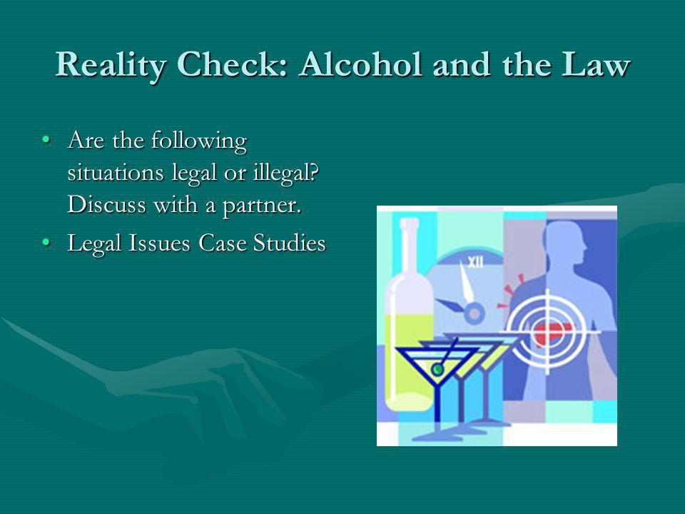Reality Check: Alcohol and the Law Are the following situations legal or illegal.