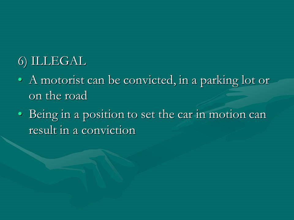 6) ILLEGAL A motorist can be convicted, in a parking lot or on the roadA motorist can be convicted, in a parking lot or on the road Being in a position to set the car in motion can result in a convictionBeing in a position to set the car in motion can result in a conviction