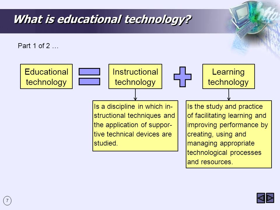 7 What is educational technology.