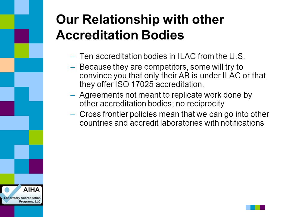 Our Relationship with other Accreditation Bodies –Ten accreditation bodies in ILAC from the U.S. –Because they are competitors, some will try to convi