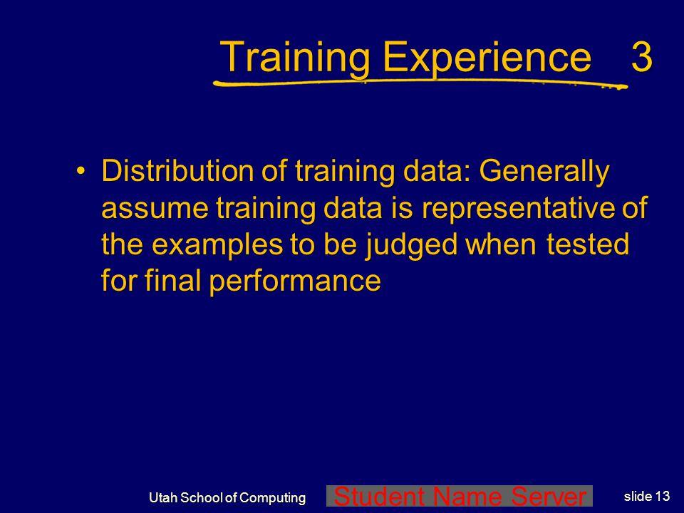 Student Name Server Utah School of Computing slide 12 Training Experience Teacher or self-selected training Teacher or self-selected training.