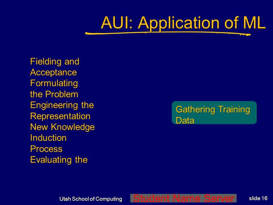 Student Name Server Utah School of Computing slide 15 Dimensions of Adaptation Data processing levelData processing level Information Filtering levelI