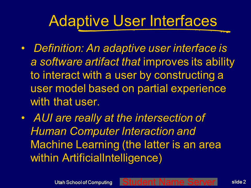 Utah School of Computing Intelligent User Interfaces: AI and Machine Learning CS5540 HCI ( Fall 2009 ) Rich Riesenfeld (based on a guest lecture by Ci