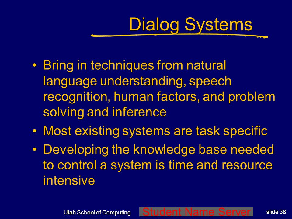 Student Name Server Utah School of Computing slide 37 User Modeling & Intelligent Interfaces StereotypesStereotypes Dialog systemsDialog systems Just do it.