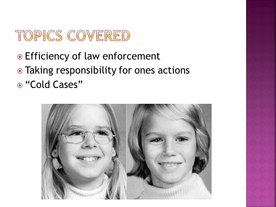 Efficiency of law enforcement Taking responsibility for ones actions Cold Cases