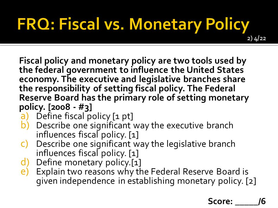 Fiscal policy and monetary policy are two tools used by the federal government to influence the United States economy.