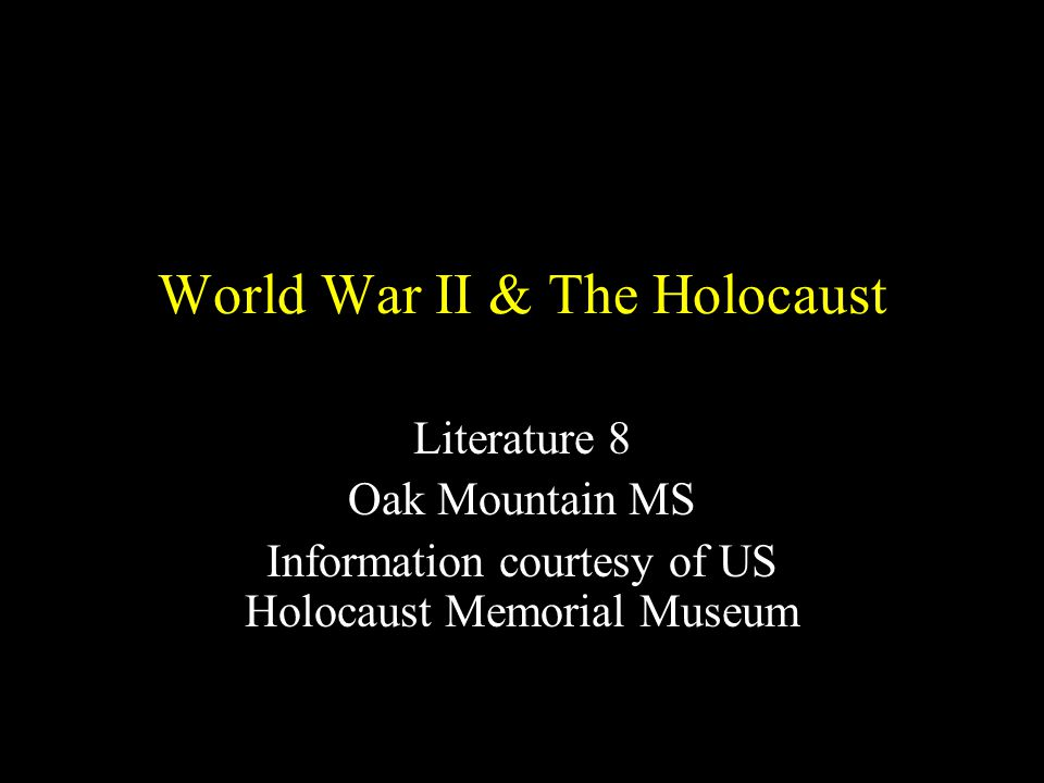 World War II & The Holocaust Literature 8 Oak Mountain MS Information courtesy of US Holocaust Memorial Museum