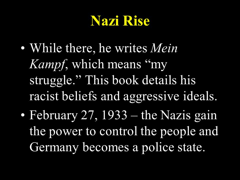 Nazi Rise While there, he writes Mein Kampf, which means my struggle.