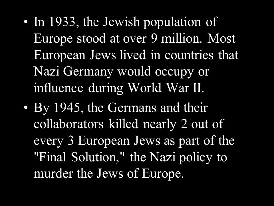 In 1933, the Jewish population of Europe stood at over 9 million.