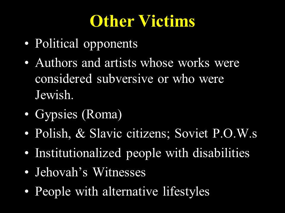 Other Victims Political opponents Authors and artists whose works were considered subversive or who were Jewish.