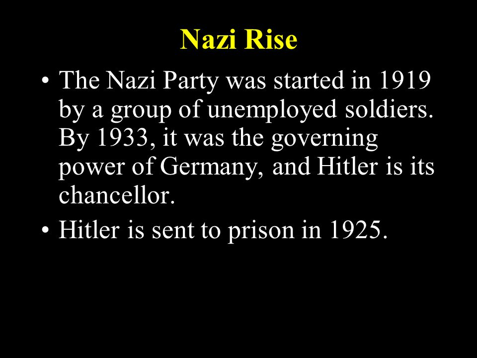 Nazi Rise The Nazi Party was started in 1919 by a group of unemployed soldiers.