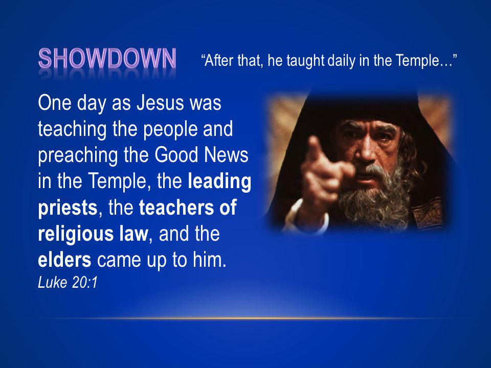 One day as Jesus was teaching the people and preaching the Good News in the Temple, the leading priests, the teachers of religious law, and the elders came up to him.