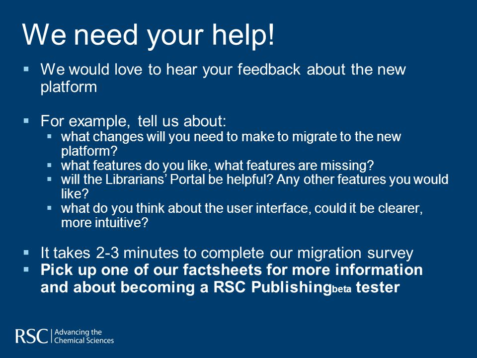 We need your help! We would love to hear your feedback about the new platform For example, tell us about: what changes will you need to make to migrat