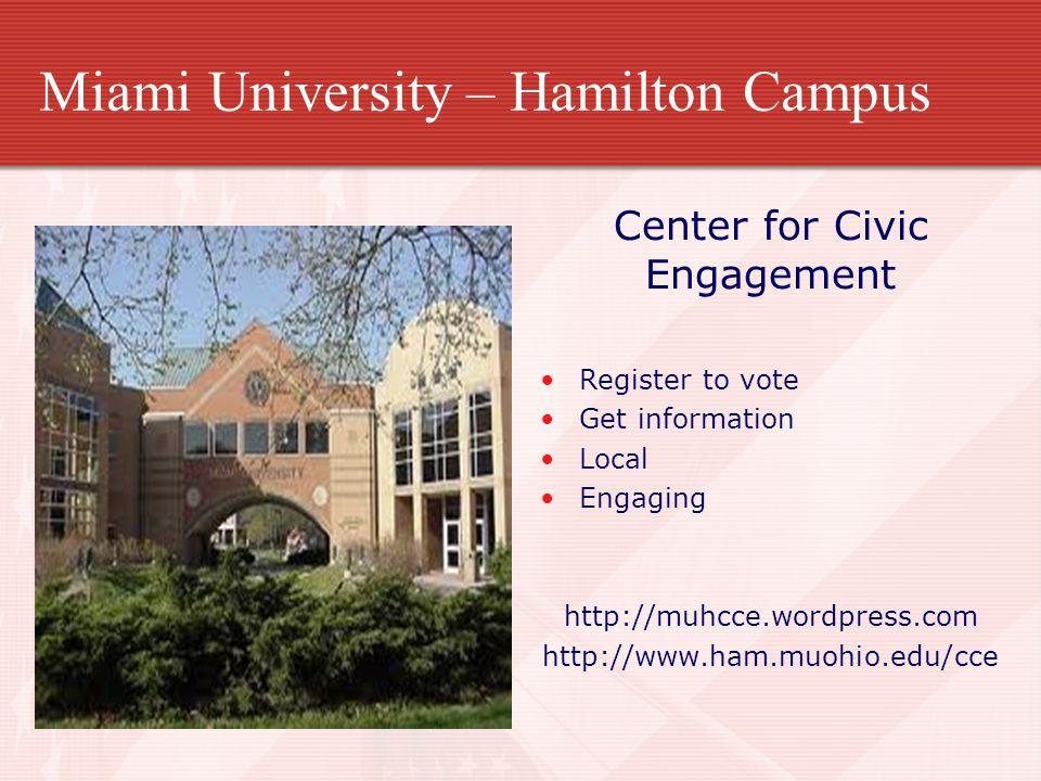 Miami University – Hamilton Campus Center for Civic Engagement Register to vote Get information Local Engaging http://muhcce.wordpress.com http://www.ham.muohio.edu/cce