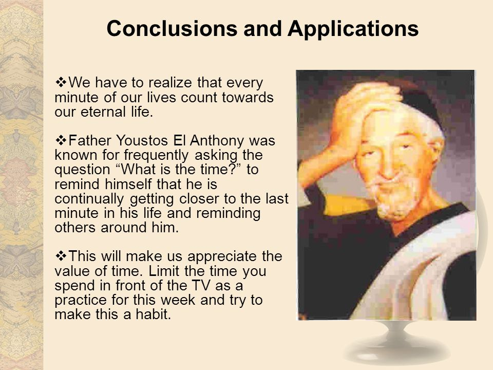 Conclusions and Applications We have to realize that every minute of our lives count towards our eternal life.