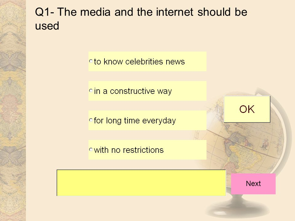 Q1- The media and the internet should be used Next