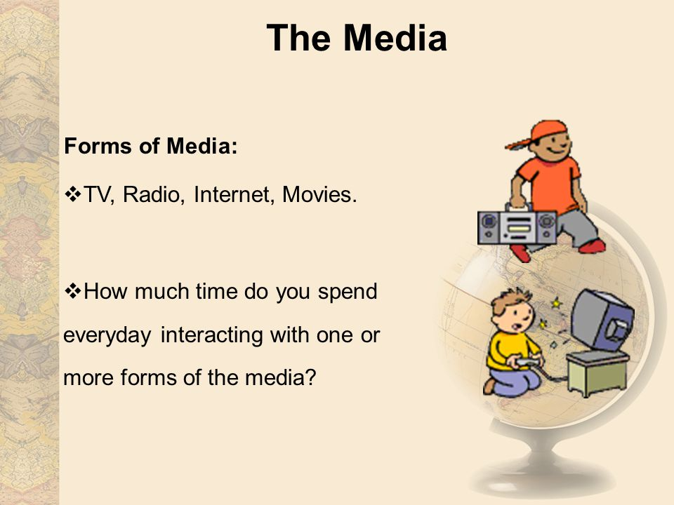 The Media Forms of Media: TV, Radio, Internet, Movies.